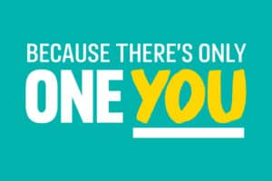Poster promoting 'Because there's only one You' message